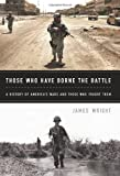 Those Who Have Borne the Battle: A History of Americas Wars and Those Who Fought Them