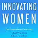 Innovating Women: The Changing Face of Technology Audiobook by Farai Chideya, Vivek Wadwha Narrated by Carol Hendrickson
