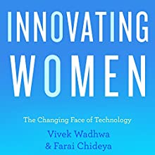 Innovating Women: The Changing Face of Technology (       UNABRIDGED) by Farai Chideya, Vivek Wadwha Narrated by Carol Hendrickson