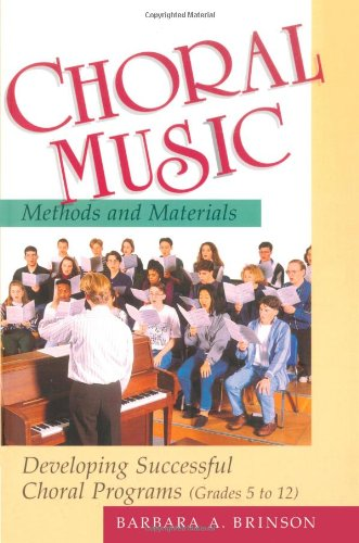 Choral Music Methods and Materials: Developing Successful Choral...