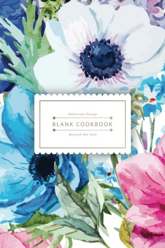 Blank Cookbook Beyond the Soul Watercolor Flower Recipe Keeper - Easy to use in the Kitchen (100 Pages) (Blank Recipe Book) (Volume 2) [Alan P. Sampson] (Tapa Blanda)