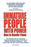 img - for Immature People with Power How to Handle Them: The Original Guide for Developing Empowering Relationships with Immature Bosses, Customers, Employees and Anyone Else with More Authority Than Wisdom book / textbook / text book