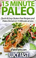 15 Minute Paleo: Quick & Easy Gluten-Free Recipes and Paleo Dinners in 15 Minutes or Less (Paleo Diet Solution Series) (English Edition)