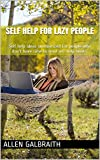 Self Help For Lazy People: Self help for people who don't have time to read self help books.