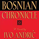 Bosnian Chronicle: A Novel | Ivo Andric
