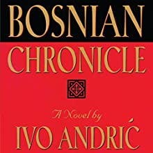 Bosnian Chronicle: A Novel (       UNABRIDGED) by Ivo Andric Narrated by Helen Lloyd