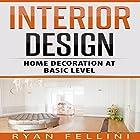 Interior Design: Home Decoration Ad Basic Level Hörbuch von Ryan Fellini Gesprochen von: Forris Day Jr.