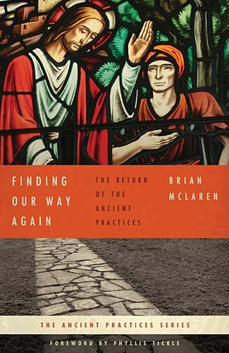 Finding Our Way Again: The Return of the Ancient Practices (Ancient Practices Series), Brian D. McLaren