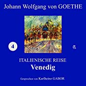 Venedig (Italienische Reise 4) | Johann Wolfgang von Goethe
