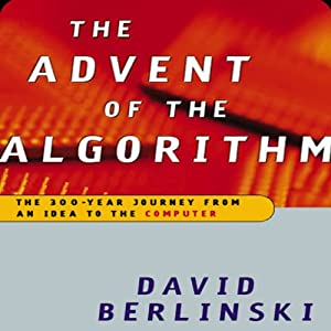 Advent of the Algorithm: The Idea that Rules the World | [David Berlinski]