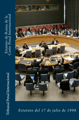 Estatuto de Roma de la Corte Penal Internacional: Estatuto del 17 de julio de 1998  [Penal Internacional, Tribunal] (Tapa Blanda)