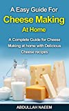 A Easy guide for cheese making at home: A complete guide for cheese making with delicious cheese recipes