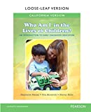 img - for California Version of Who Am I in the Lives of Children? An Introduction to Early Childhood Education, Enhanced Pearson eText with Loose-Leaf Version -- Access Card Package (10th Edition) book / textbook / text book