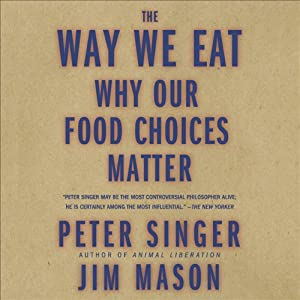 The Way We Eat: Why Our Food Choices Matter | [Peter Singer, Jim Mason]
