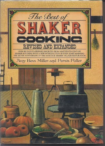 The Best of Shaker Cooking: Over 900 Easy-to-Prepare Favorites from Nineteenth-Century Shaker Kitchens by Amy Bess Miller, Persis Fuller