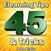 45 Elearning Tips and Tricks | [John Araiza]