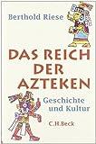 Das Reich der Azteken: Geschichte und Kultur