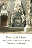 Thomas A. Prendergast Poetical Dust: Poets' Corner and the Making of Britain (Haney Foundation Series)