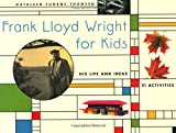 img - for Frank Lloyd Wright for Kids: His Life and Ideas, 21 Activites (For Kids series) book / textbook / text book