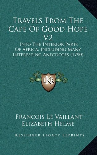 Travels from the Cape of Good Hope V2: Into the Interior Parts of Africa, Including Many Interestininto the Interior Parts of Africa, Including Many I