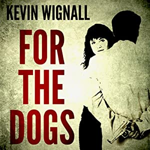 For the Dogs | [Kevin Wignall]