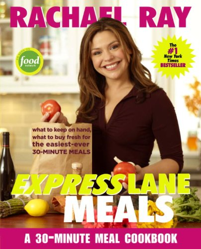Rachael Ray Express Lane Meals: What to Keep on Hand, What to Buy Fresh for the Easiest-Ever 30-Minute Meals by Rachael Ray