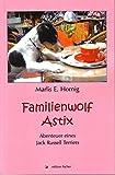Familienwolf Astix. Abenteuer eines Jack Russell Terriers