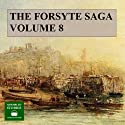 The Forsyte Saga, Volume 8 (       UNABRIDGED) by John Galsworthy Narrated by Peter Joyce