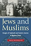 img - for Jews and Muslims: Images of Sephardi and Eastern Jewries in Modern Times book / textbook / text book