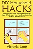 img - for DIY Household Hacks: Your Complete Guide to Surprisingly Simple, Super Effective, and Just Plain Smart Household Hacks to Make Life Easier (Declutter Your ... Routine and Make Your Life 100% Easier) book / textbook / text book