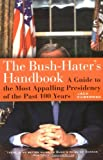 The Bush-Haters Handbook: A Guide to the Most Appalling Presidency of the Past 100 Years (1560255692) by Jack Huberman