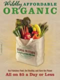 img - for Wildly Affordable Organic: Eat Fabulous Food, Get Healthy, and Save the Planet--All on $5 a Day or Less book / textbook / text book