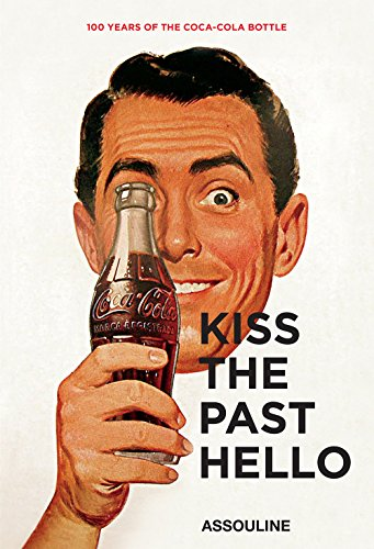 Kiss the Past Hello: 100 Years of the Coca-Cola Contour Bottle PDF
