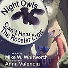 Night Owls Can't Hear the Rooster Crow: Ootoot's Learning Adventure Series, Book 2 Audiobook by Mike Whitworth Narrated by Anna Valencia