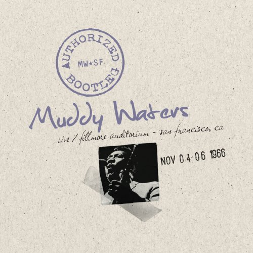Muddy Waters - Authorized Bootleg: Live at the Fillmore Auditorium - San Francisco Nov 04-06 1966 - Zortam Music
