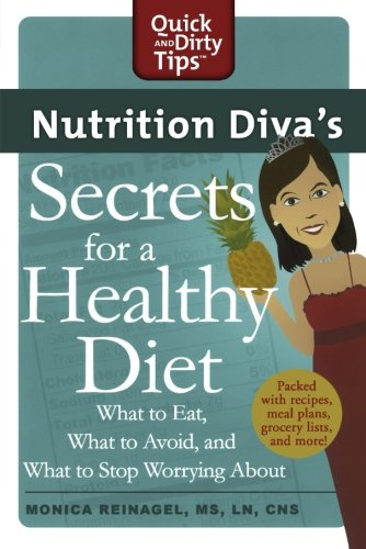 Nutrition Diva's Secrets for a Healthy Diet: What to Eat, What to Avoid, and What to Stop Worrying About (Quick & Di