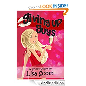 Giving Up Guys (from Holiday Flirts! 5 Romantic Short Stories) Lisa Scott
