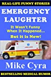 Emergency Laughter: It Wasnt Funny When It Happened, But it is Now!