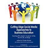 """Cutting-Edge Social Media Approaches to Business Education: Teaching with Linkedin, Facebook, Twitter, Second Life, and Blogs (PB) (Research in Management Education and Development)von """"Charles Wankel"""""""
