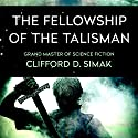 The Fellowship of the Talisman Audiobook by Clifford Simak Narrated by Nicholas Techosky