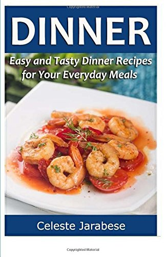 Dinner: Easy and Tasty Dinner Recipes for Your Everyday Meals by Celeste Jarabese