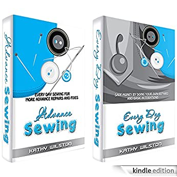 Sewing. The Complete Box Set on How to Sew to Save Money: Everyday Sewing: The Complete Guide from Beginner to Adavance Sewing to Save Money by Doing your own Repairs and Alterations
