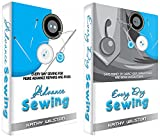 Sewing: The Complete Box Set on How to Sew to Save Money. Everyday Sewing The Complete Guide from Beginner to Adavance Sewing to Save Money by Doing your own Repairs and Alterations ( Sew, Projects )