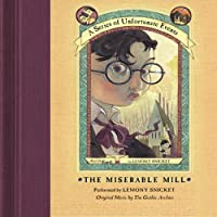 The Miserable Mill: A Series of Unfortunate Events #4 (       UNABRIDGED) by Lemony Snicket Narrated by Lemony Snicket
