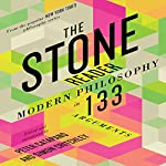 The Stone Reader: Modern Philosophy in 133 Arguments | Peter Catapano - editor,Simon Critchley
