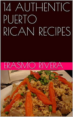 14 AUTHENTIC PUERTO RICAN RECIPES by Erasmo Rivera