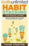 Habit Stacking For Frugal Living: 50 Simple Life Changing Tips To Save Money, Get Out Of Debt And Live A Happy Life (Frugal Living, Saving Money Book 1)