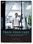 Train Your Gaze: A Practical and Theoretical Introduction to Portrait Photography