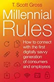 Millennial Rules: How to Connect with the First Digitally Savvy Generation of Consumers and Employees