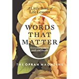 Words That Matter: A Little Book of Life Lessons ~ the Oprah Magazine...